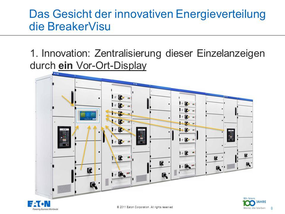 8 8 © 2011 Eaton Corporation. All rights reserved. Das Gesicht der innovativen Energieverteilung die BreakerVisu 1. Innovation: Zentralisierung dieser