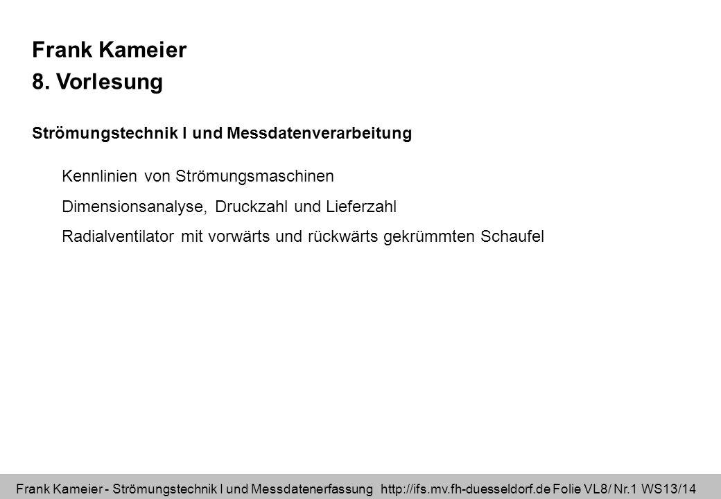 Frank Kameier - Strömungstechnik I und Messdatenerfassung http://ifs.mv.fh-duesseldorf.de Folie VL8/ Nr.1 WS13/14 Frank Kameier 8. Vorlesung Strömungs