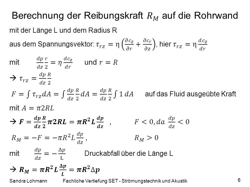 Kräfte im Rohr Sandra LohmannFachliche Vertiefung SET - Strömungstechnik und Akustik 7 Reibungskraft auf die Rohrwand Reibungskraft auf das Fluid