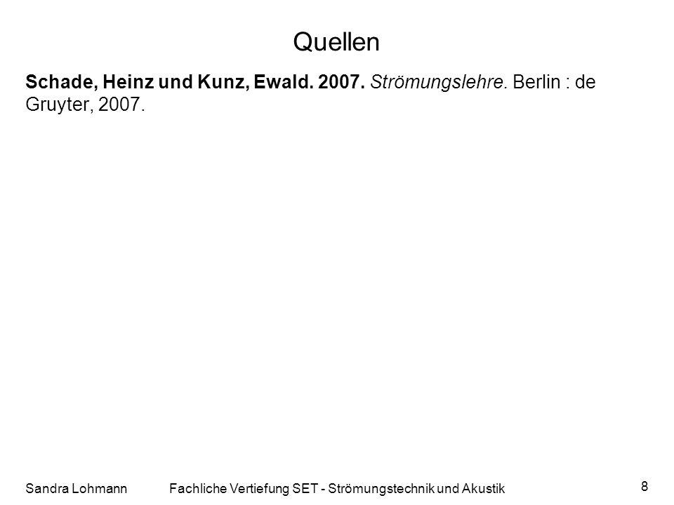 Quellen Sandra LohmannFachliche Vertiefung SET - Strömungstechnik und Akustik 8 Schade, Heinz und Kunz, Ewald. 2007. Strömungslehre. Berlin : de Gruyt