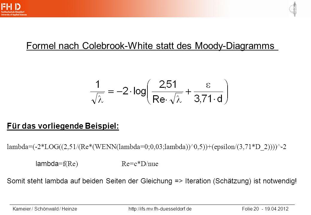 Kameier / Schönwald / Heinze http://ifs.mv.fh-duesseldorf.de Folie 20 - 19.04.2012 Formel nach Colebrook-White statt des Moody-Diagramms Für das vorli