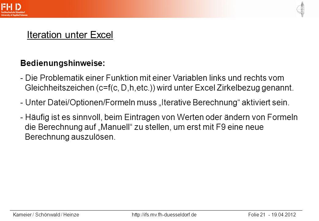 Kameier / Schönwald / Heinze http://ifs.mv.fh-duesseldorf.de Folie 21 - 19.04.2012 Iteration unter Excel Bedienungshinweise: - Die Problematik einer F