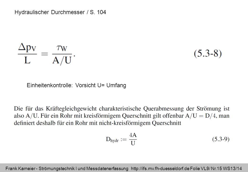 Frank Kameier - Strömungstechnik I und Messdatenerfassung http://ifs.mv.fh-duesseldorf.de Folie VL9/ Nr.15 WS13/14 Hydraulischer Durchmesser / S. 104
