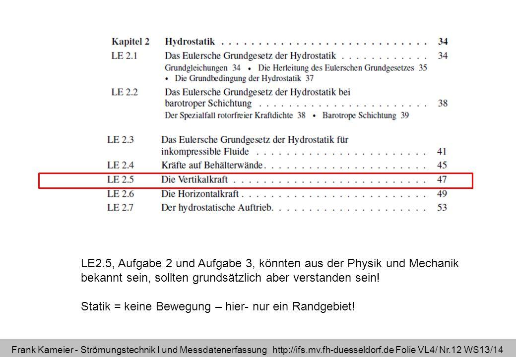 Frank Kameier - Strömungstechnik I und Messdatenerfassung http://ifs.mv.fh-duesseldorf.de Folie VL4/ Nr.12 WS13/14 LE2.5, Aufgabe 2 und Aufgabe 3, kön