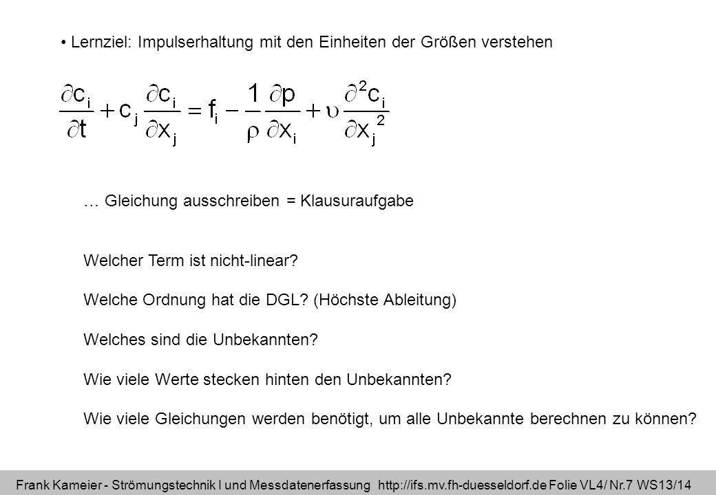 Frank Kameier - Strömungstechnik I und Messdatenerfassung http://ifs.mv.fh-duesseldorf.de Folie VL4/ Nr.8 WS13/14 Gleichungssystem schließen mit der Kontinuitätsgleichung Für beliebige Koordinatensysteme.