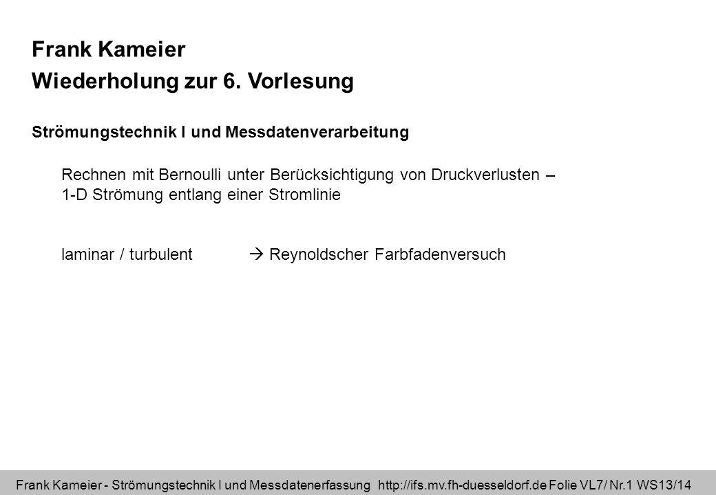 Frank Kameier - Strömungstechnik I und Messdatenerfassung http://ifs.mv.fh-duesseldorf.de Folie VL7/ Nr.1 WS13/14 Frank Kameier Wiederholung zur 6. Vo