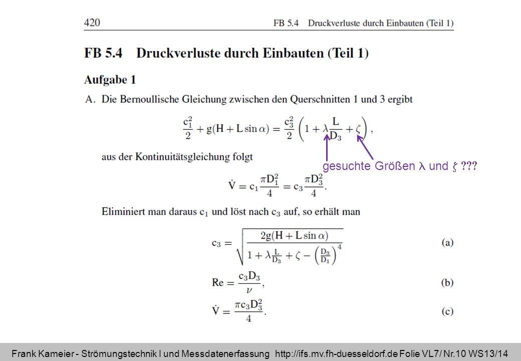 Frank Kameier - Strömungstechnik I und Messdatenerfassung http://ifs.mv.fh-duesseldorf.de Folie VL7/ Nr.10 WS13/14 gesuchte Größen und