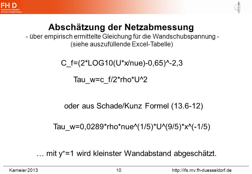 Kameier 2013 10 http://ifs.mv.fh-duesseldorf.de Abschätzung der Netzabmessung - über empirisch ermittelte Gleichung für die Wandschubspannung - (siehe