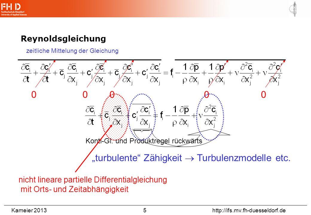Kameier 2013 6 http://ifs.mv.fh-duesseldorf.de Turbulenzmodellierung k = turbulente kinetische Energie = Dissipationsrate (spez.