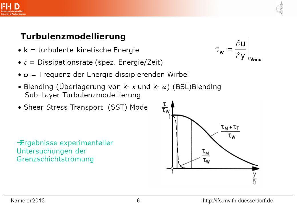 Kameier 2013 6 http://ifs.mv.fh-duesseldorf.de Turbulenzmodellierung k = turbulente kinetische Energie = Dissipationsrate (spez. Energie/Zeit) = Frequ