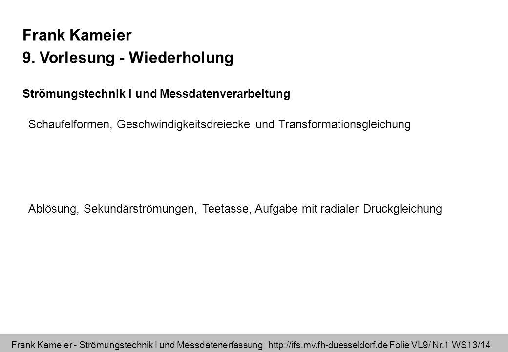 Frank Kameier - Strömungstechnik I und Messdatenerfassung http://ifs.mv.fh-duesseldorf.de Folie VL9/ Nr.1 WS13/14 Frank Kameier 9.