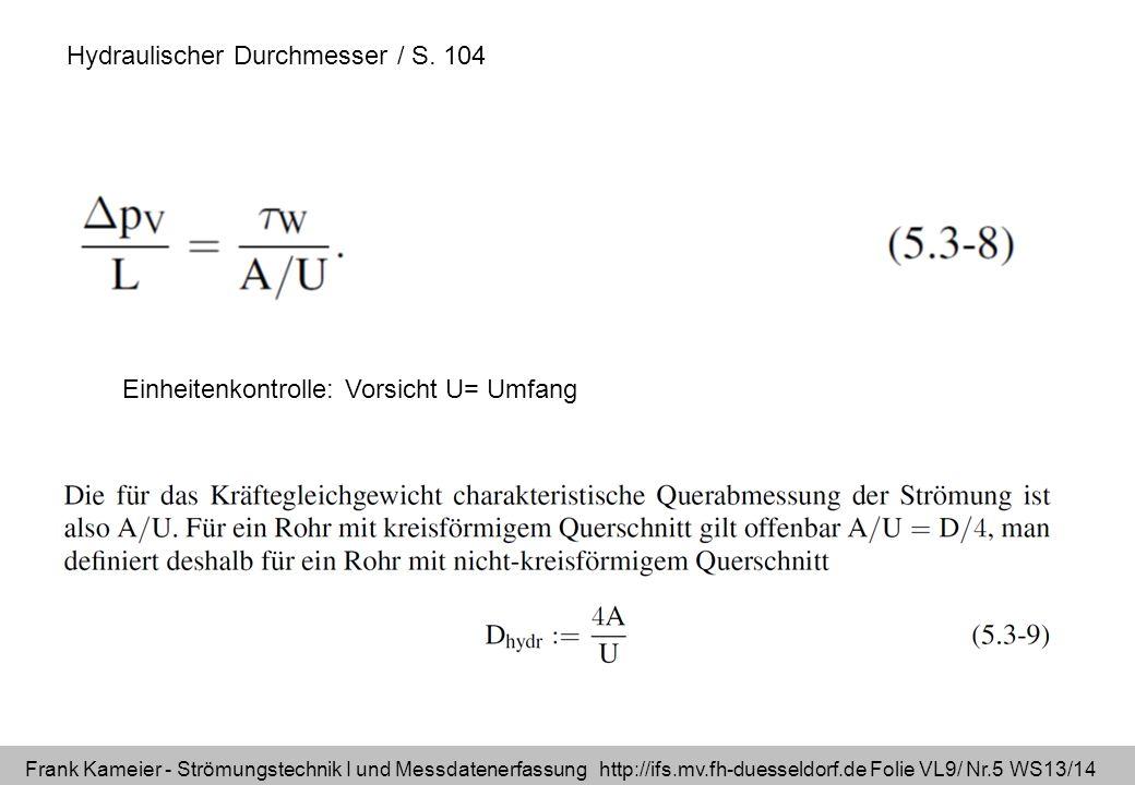 Frank Kameier - Strömungstechnik I und Messdatenerfassung http://ifs.mv.fh-duesseldorf.de Folie VL9/ Nr.5 WS13/14 Hydraulischer Durchmesser / S.