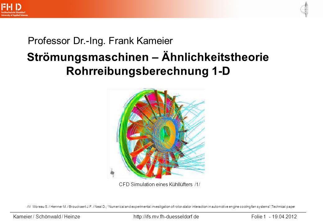 Kameier / Schönwald / Heinze http://ifs.mv.fh-duesseldorf.de Folie 12 - 19.04.2012 Druckverlustzahlen von Rohrleitungsteilen, aus Schade/Kunz (2007) hier: =0,6 (Geschwindigkeit jeweils hinter der Einbaustelle) D 1 /D 2