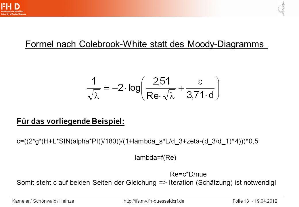 Kameier / Schönwald / Heinze http://ifs.mv.fh-duesseldorf.de Folie 13 - 19.04.2012 Formel nach Colebrook-White statt des Moody-Diagramms Für das vorli