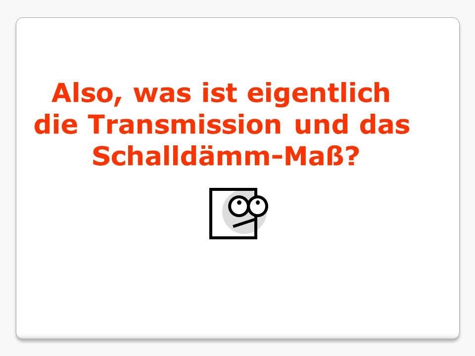 Also, was ist eigentlich die Transmission und das Schalldämm-Maß?