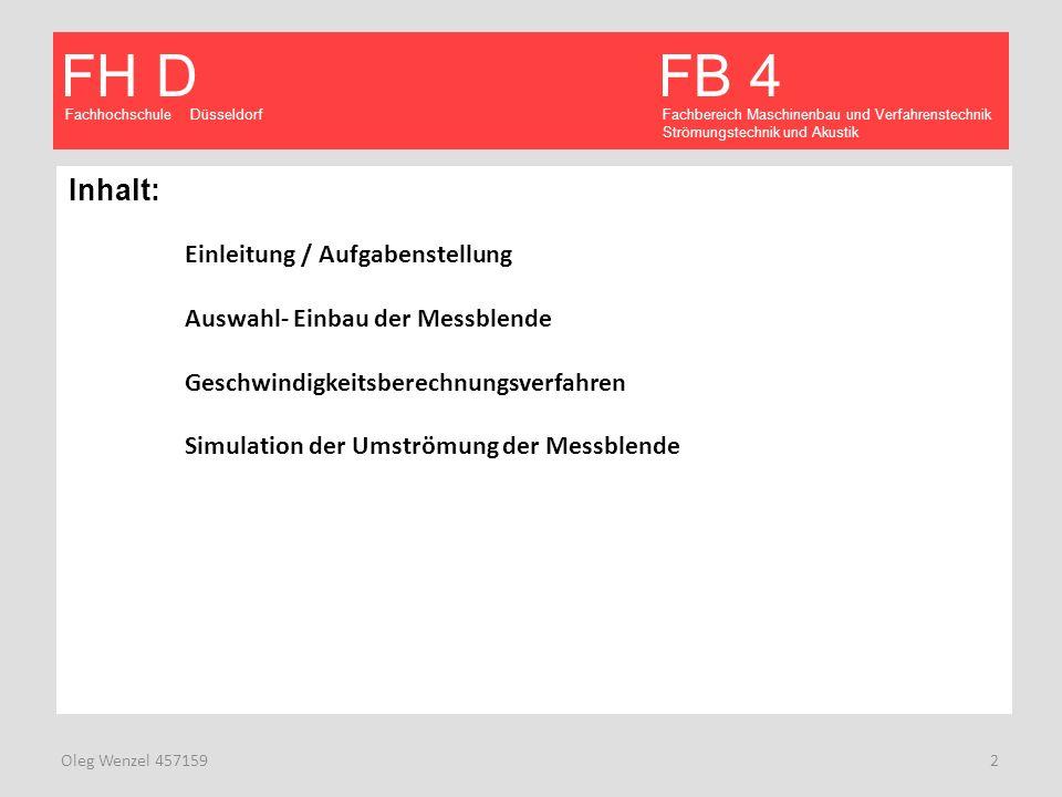 Fachhochschule Düsseldorf FB 4 Fachbereich Maschinenbau und Verfahrenstechnik Strömungstechnik und Akustik FH D Oleg Wenzel 457159 13 Darstellung / Auswertung der Ergebnisse mithilfe von ANSYS CFX- Post GeschwindigkeitsverlaufDruckverteilung Nr.