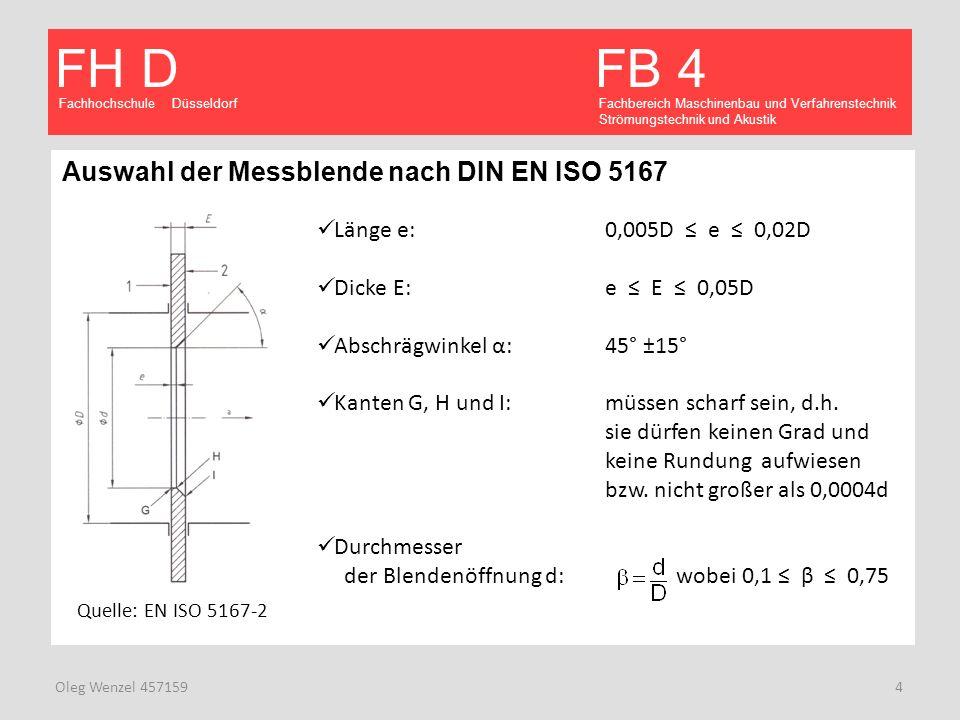 Fachhochschule Düsseldorf FB 4 Fachbereich Maschinenbau und Verfahrenstechnik Strömungstechnik und Akustik FH D Oleg Wenzel 457159 15 Darstellung / Auswertung der Ergebnisse mithilfe von ANSYS CFX- Post Druckentnahme Vers./SimNr.Gemessene Druckdifferenz in Pa Druckdifferenz aus der Simulation in Pa Abweichung in % 110091,88,2 2300277,247,5 3580533,128,8 4860786,558,5 513401231,158,1 618601692,798,8 Mittlere Abweichung8,3 Druck gemessen/berechnet Vergleich der Versuchsergebnisse mit Simulationsergebnissen Ursachen der Abweichung: Modelierungsfehler Diskretiesierungsfehler Computersimulationen und Experimente kombiniert einsetzen In Computersimulationen werden die Tendenzen immer richtig vorhergesagt