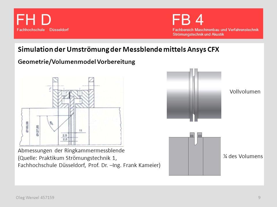 Fachhochschule Düsseldorf FB 4 Fachbereich Maschinenbau und Verfahrenstechnik Strömungstechnik und Akustik FH D Oleg Wenzel 457159 9 Simulation der Um