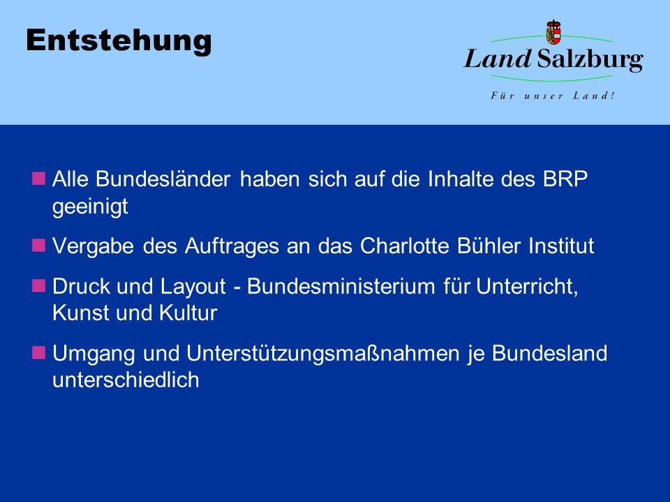 Entstehung Alle Bundesländer haben sich auf die Inhalte des BRP geeinigt Vergabe des Auftrages an das Charlotte Bühler Institut Druck und Layout - Bun