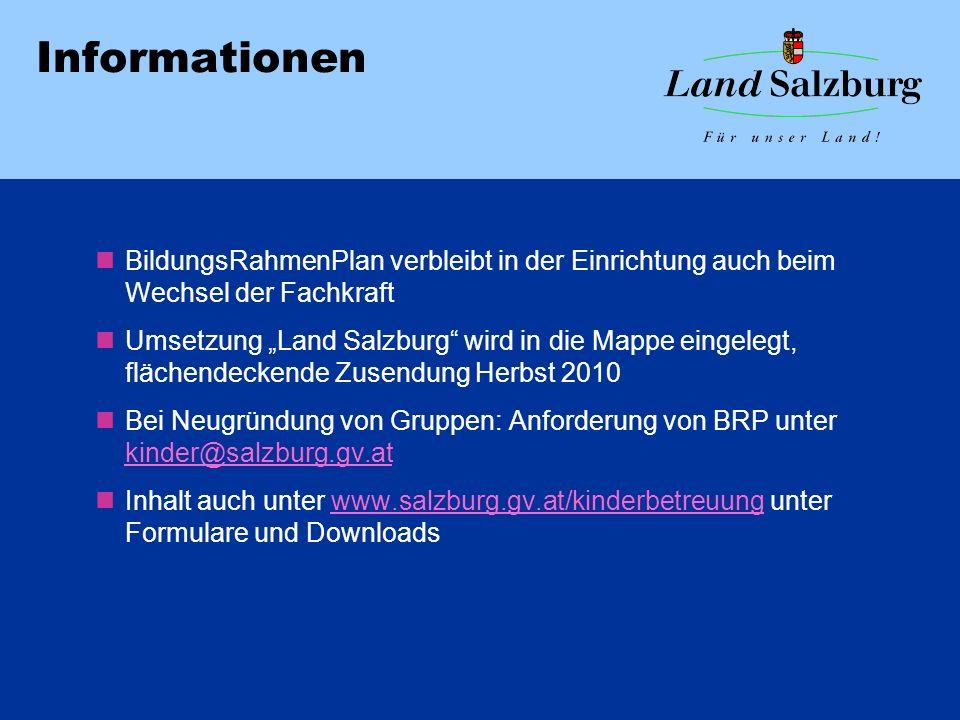 Informationen BildungsRahmenPlan verbleibt in der Einrichtung auch beim Wechsel der Fachkraft Umsetzung Land Salzburg wird in die Mappe eingelegt, flä