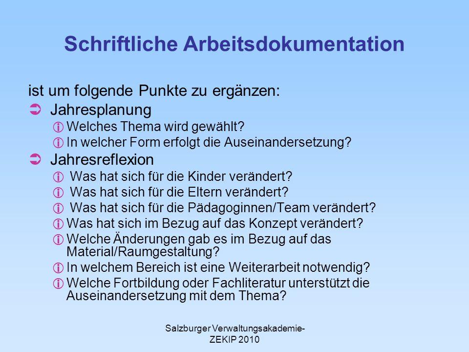 Salzburger Verwaltungsakademie- ZEKIP 2010 Schriftliche Arbeitsdokumentation ist um folgende Punkte zu ergänzen: Jahresplanung Welches Thema wird gewählt.