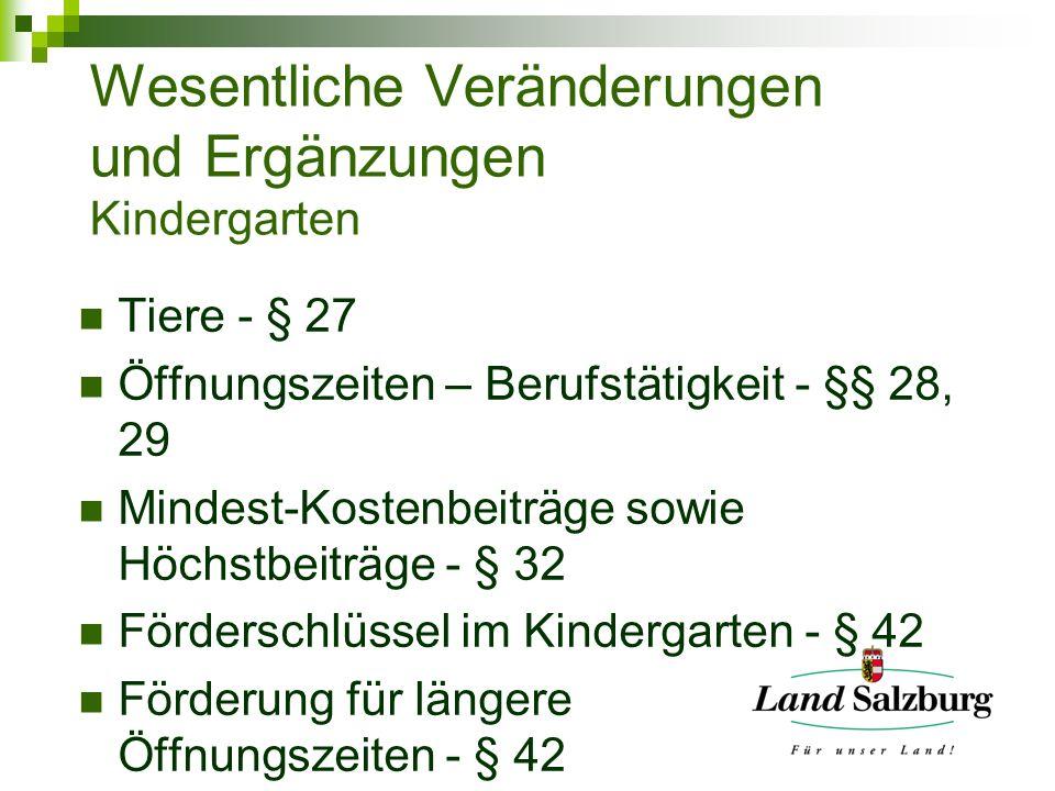 Wesentliche Veränderungen und Ergänzungen Kindergarten Tiere - § 27 Öffnungszeiten – Berufstätigkeit - §§ 28, 29 Mindest-Kostenbeiträge sowie Höchstbe
