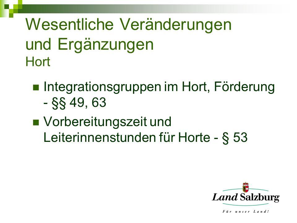 Wesentliche Veränderungen und Ergänzungen Hort Integrationsgruppen im Hort, Förderung - §§ 49, 63 Vorbereitungszeit und Leiterinnenstunden für Horte -