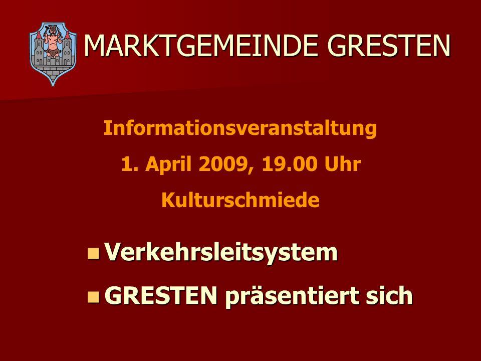 MARKTGEMEINDE GRESTEN Verkehrsleitsystem Verkehrsleitsystem GRESTEN präsentiert sich GRESTEN präsentiert sich Informationsveranstaltung 1. April 2009,