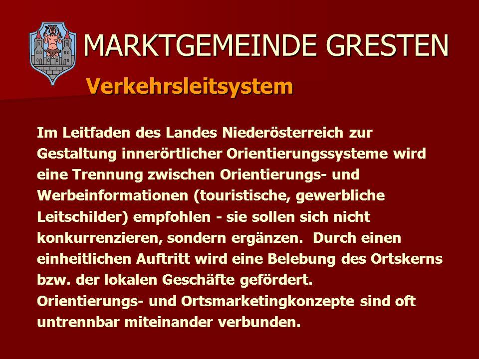 MARKTGEMEINDE GRESTEN Verkehrsleitsystem Im Leitfaden des Landes Niederösterreich zur Gestaltung innerörtlicher Orientierungssysteme wird eine Trennun