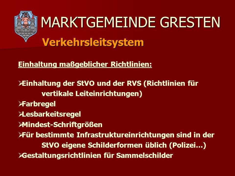 MARKTGEMEINDE GRESTEN Verkehrsleitsystem Einhaltung maßgeblicher Richtlinien: Einhaltung der StVO und der RVS (Richtlinien für vertikale Leiteinrichtu