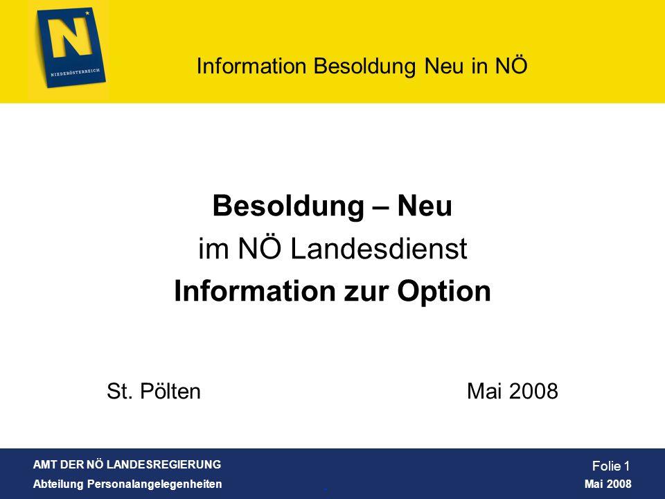 AMT DER NÖ LANDESREGIERUNG Abteilung Personalangelegenheiten Mai 2008 Information Besoldung Neu in NÖ Folie 2 Bezugsvergleiche Verwendungen Dienstrecht bei Option Einzelberatung Optionsantrag Themen: