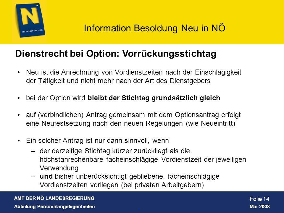 AMT DER NÖ LANDESREGIERUNG Abteilung Personalangelegenheiten Mai 2008 Information Besoldung Neu in NÖ Folie 14 Dienstrecht bei Option: Vorrückungsstic