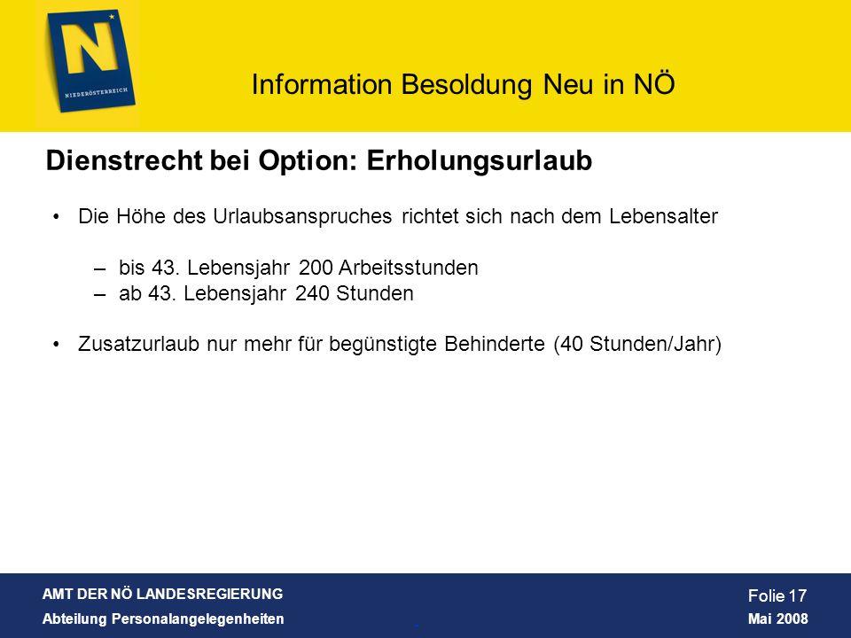 AMT DER NÖ LANDESREGIERUNG Abteilung Personalangelegenheiten Mai 2008 Information Besoldung Neu in NÖ Folie 17 Dienstrecht bei Option: Erholungsurlaub