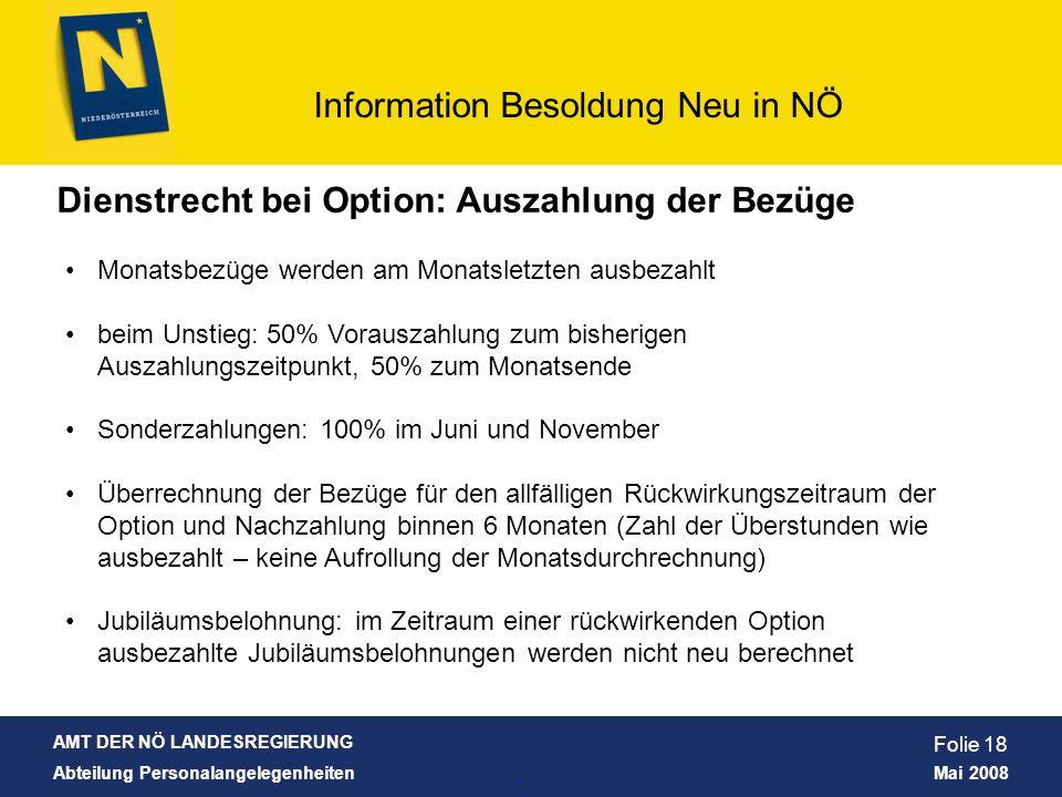 AMT DER NÖ LANDESREGIERUNG Abteilung Personalangelegenheiten Mai 2008 Information Besoldung Neu in NÖ Folie 18 Dienstrecht bei Option: Auszahlung der