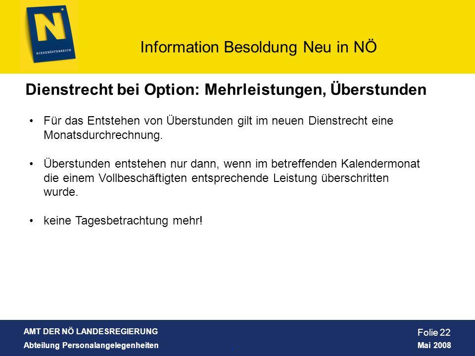 AMT DER NÖ LANDESREGIERUNG Abteilung Personalangelegenheiten Mai 2008 Information Besoldung Neu in NÖ Folie 22 Dienstrecht bei Option: Mehrleistungen,