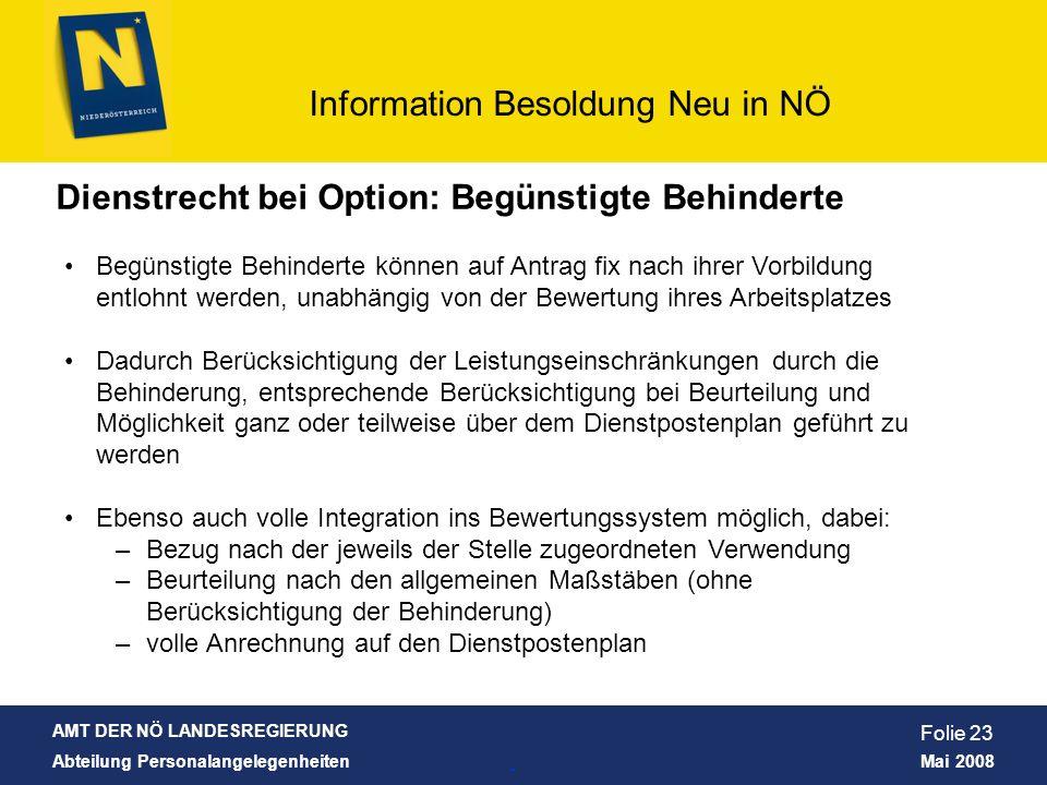 AMT DER NÖ LANDESREGIERUNG Abteilung Personalangelegenheiten Mai 2008 Information Besoldung Neu in NÖ Folie 23 Dienstrecht bei Option: Begünstigte Beh