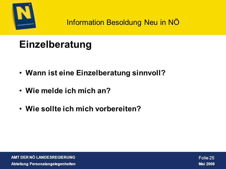 AMT DER NÖ LANDESREGIERUNG Abteilung Personalangelegenheiten Mai 2008 Information Besoldung Neu in NÖ Folie 25 Wann ist eine Einzelberatung sinnvoll?