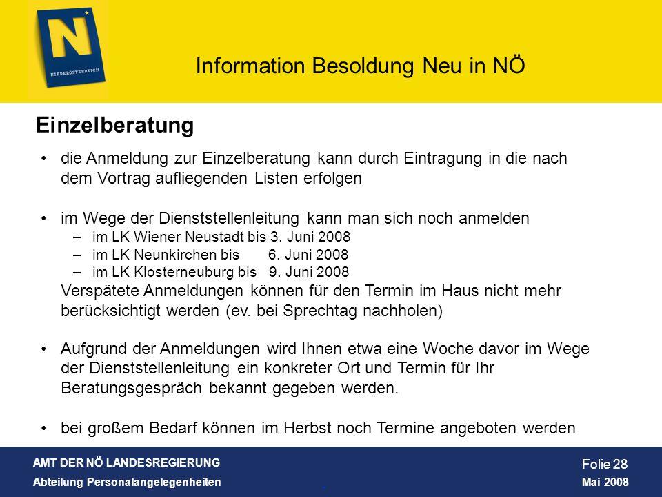 AMT DER NÖ LANDESREGIERUNG Abteilung Personalangelegenheiten Mai 2008 Information Besoldung Neu in NÖ Folie 28 Einzelberatung die Anmeldung zur Einzel