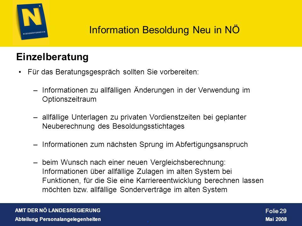 AMT DER NÖ LANDESREGIERUNG Abteilung Personalangelegenheiten Mai 2008 Information Besoldung Neu in NÖ Folie 29 Einzelberatung Für das Beratungsgespräc