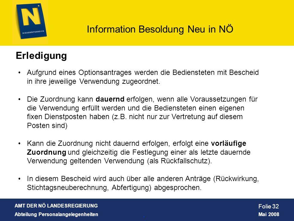 AMT DER NÖ LANDESREGIERUNG Abteilung Personalangelegenheiten Mai 2008 Information Besoldung Neu in NÖ Folie 32 Erledigung Aufgrund eines Optionsantrag