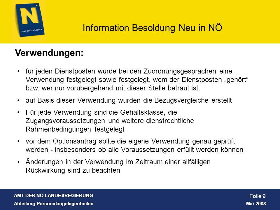 AMT DER NÖ LANDESREGIERUNG Abteilung Personalangelegenheiten Mai 2008 Information Besoldung Neu in NÖ Folie 9 Verwendungen: für jeden Dienstposten wur