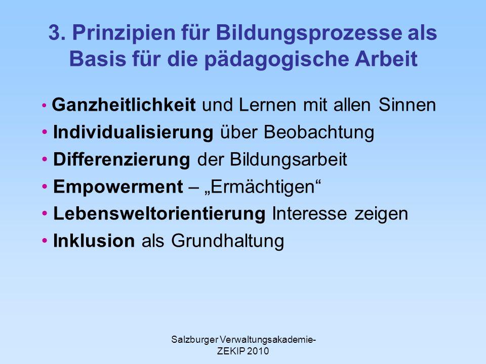 Salzburger Verwaltungsakademie- ZEKIP 2010 3. Prinzipien für Bildungsprozesse als Basis für die pädagogische Arbeit Ganzheitlichkeit und Lernen mit al