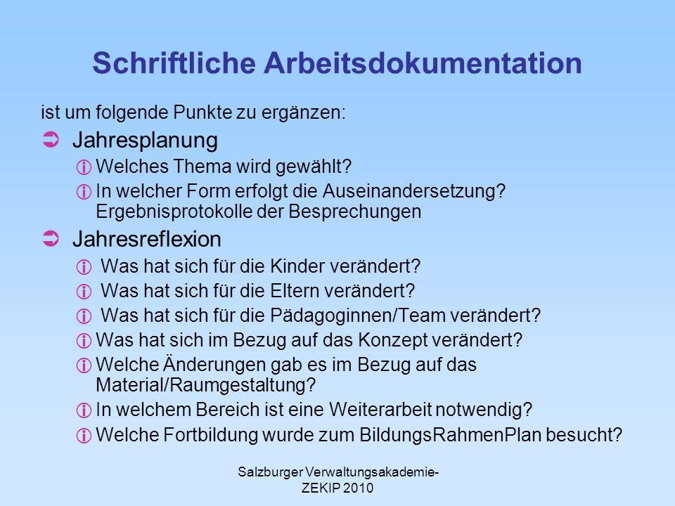 Salzburger Verwaltungsakademie- ZEKIP 2010 Schriftliche Arbeitsdokumentation ist um folgende Punkte zu ergänzen: Jahresplanung Welches Thema wird gewä