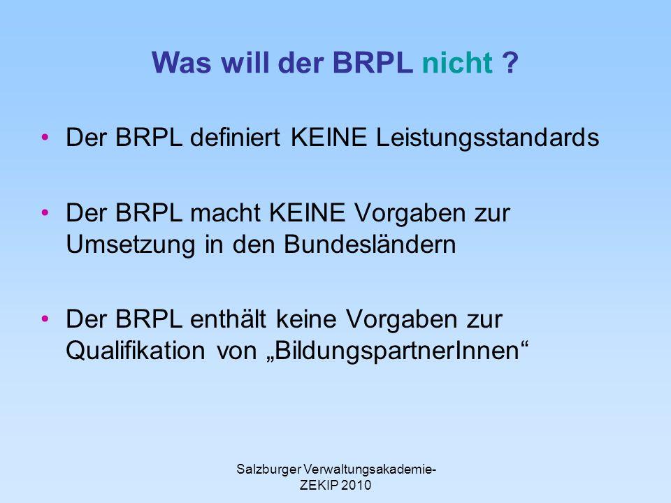 Salzburger Verwaltungsakademie- ZEKIP 2010 Was will der BRPL nicht ? Der BRPL definiert KEINE Leistungsstandards Der BRPL macht KEINE Vorgaben zur Ums