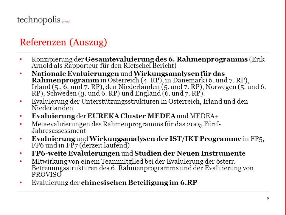 Referenzen (Auszug) Konzipierung der Gesamtevaluierung des 6. Rahmenprogramms (Erik Arnold als Rapporteur für den Rietschel Bericht) Nationale Evaluie