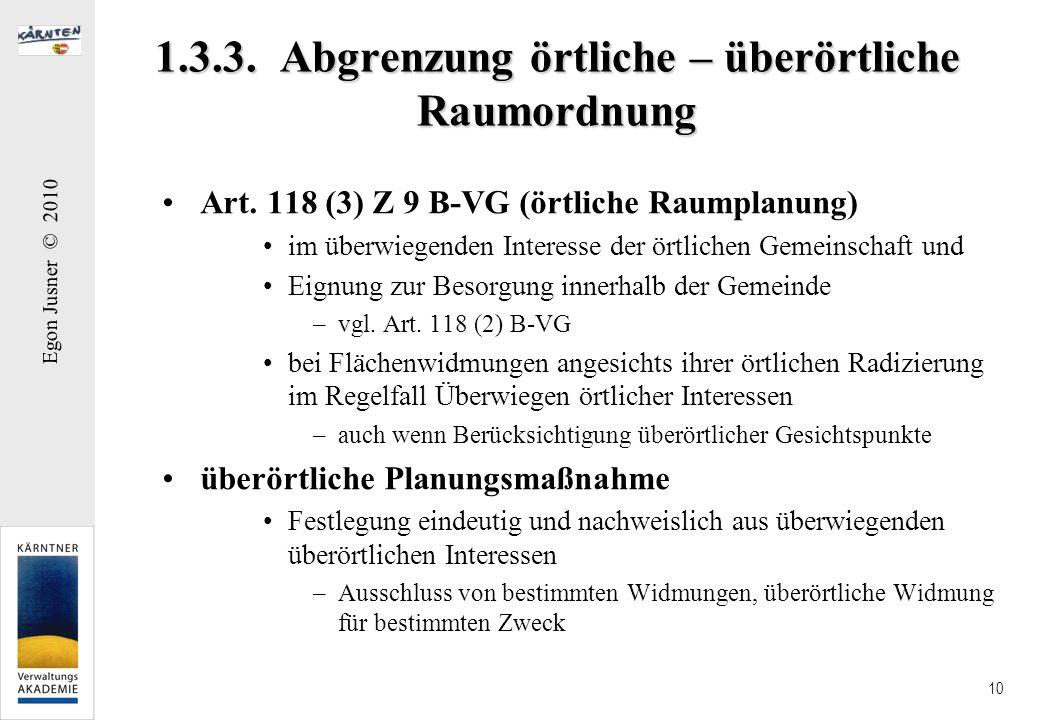 Egon Jusner © 2010 10 1.3.3. Abgrenzung örtliche – überörtliche Raumordnung Art. 118 (3) Z 9 B-VG (örtliche Raumplanung) im überwiegenden Interesse de