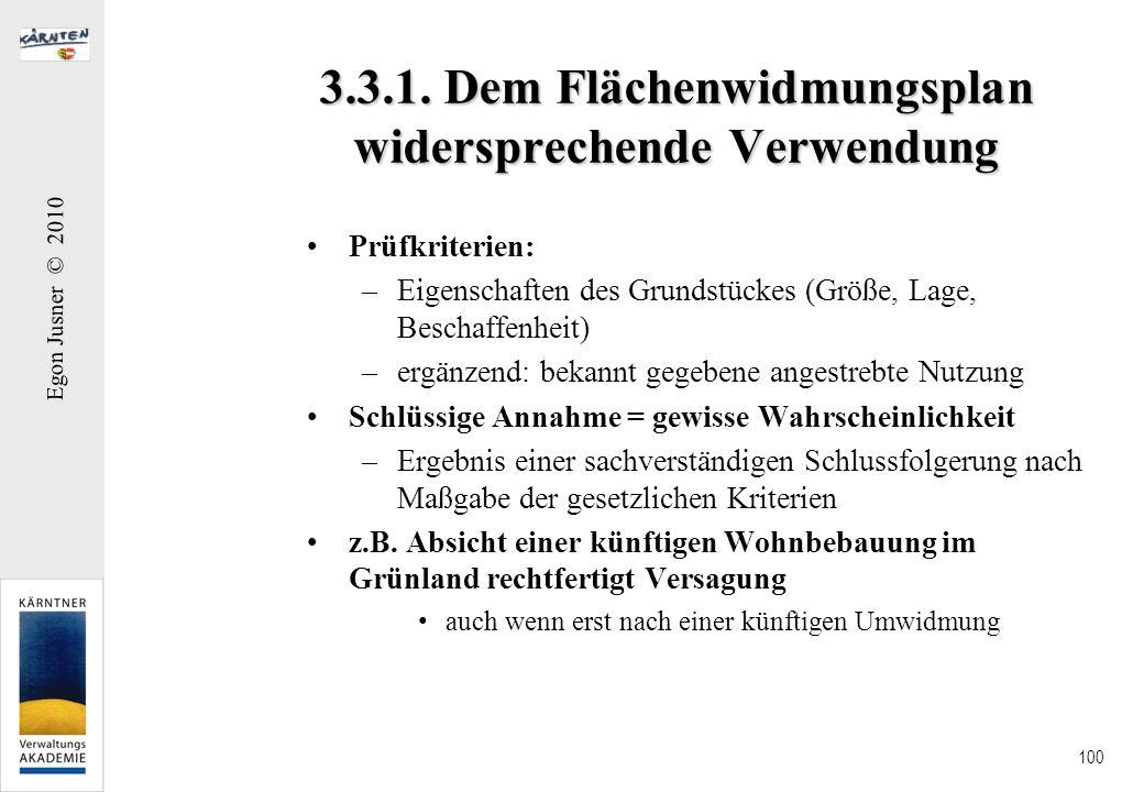 Egon Jusner © 2010 100 3.3.1. Dem Flächenwidmungsplan widersprechende Verwendung Prüfkriterien: –Eigenschaften des Grundstückes (Größe, Lage, Beschaff
