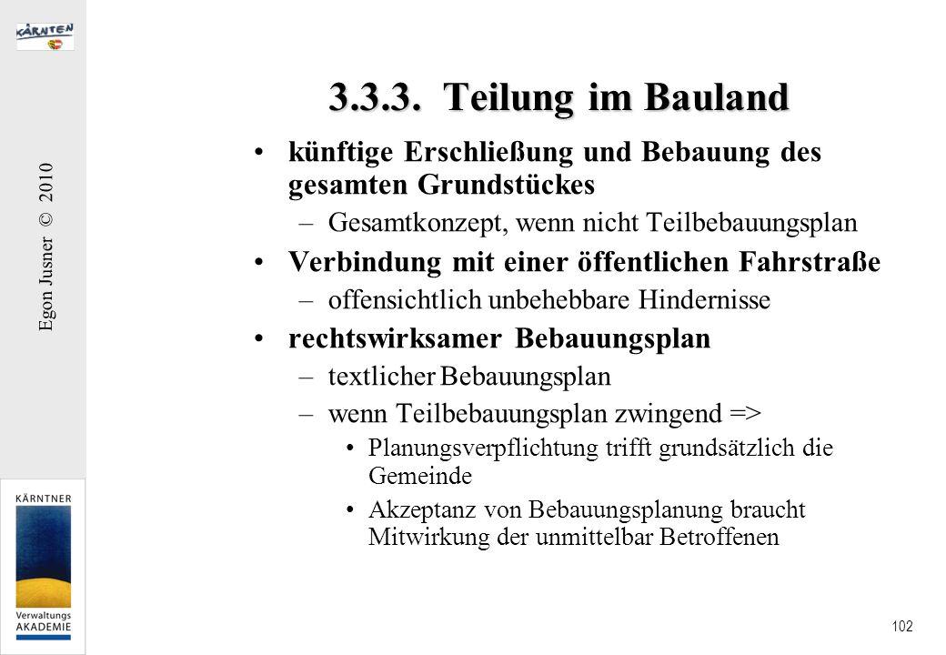Egon Jusner © 2010 102 3.3.3. Teilung im Bauland künftige Erschließung und Bebauung des gesamten Grundstückes –Gesamtkonzept, wenn nicht Teilbebauungs