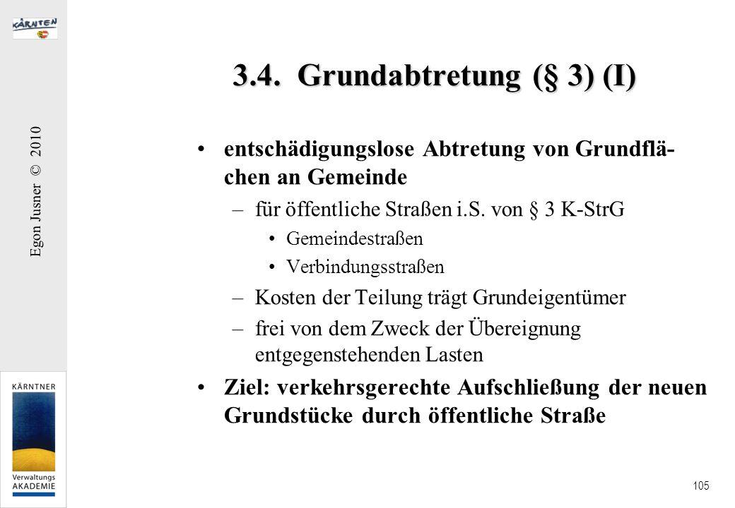 Egon Jusner © 2010 105 3.4. Grundabtretung (§ 3) (I) entschädigungslose Abtretung von Grundflä- chen an Gemeinde –für öffentliche Straßen i.S. von § 3