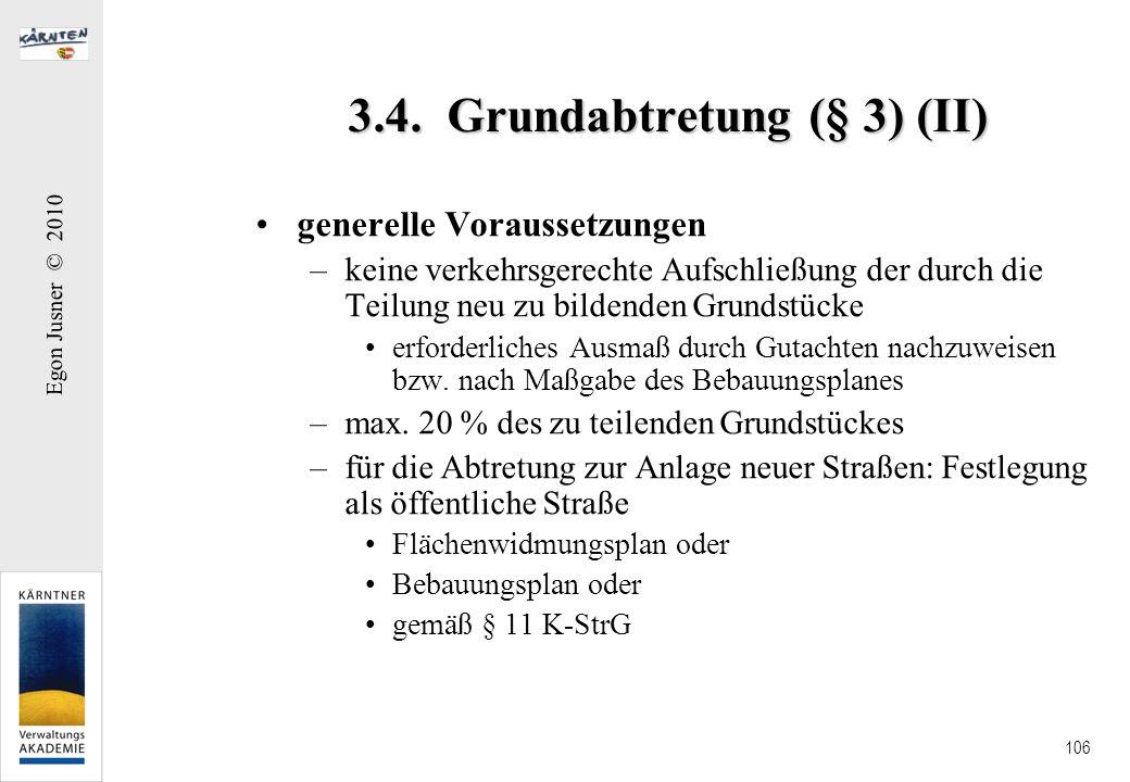 Egon Jusner © 2010 106 3.4. Grundabtretung (§ 3) (II) generelle Voraussetzungen –keine verkehrsgerechte Aufschließung der durch die Teilung neu zu bil